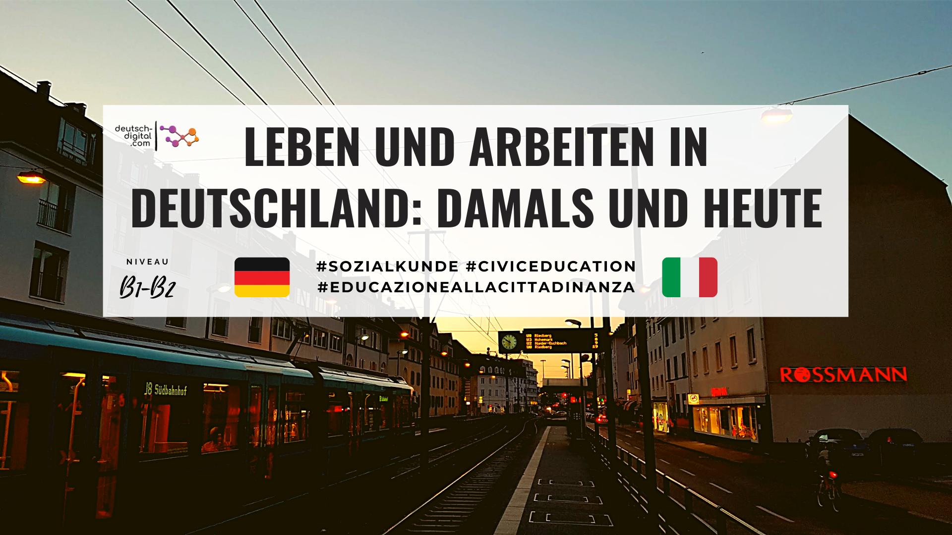 Leben und arbeiten in Deutschland: Damals und heute
